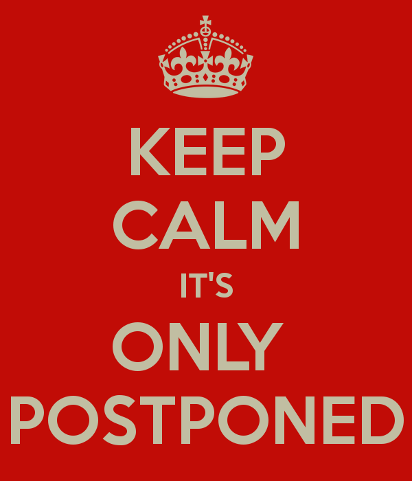 5730c4e0c6e4bb19-keep-calm-it-s-only-postponed-4